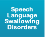 Speech Language & Swallowing Disorders